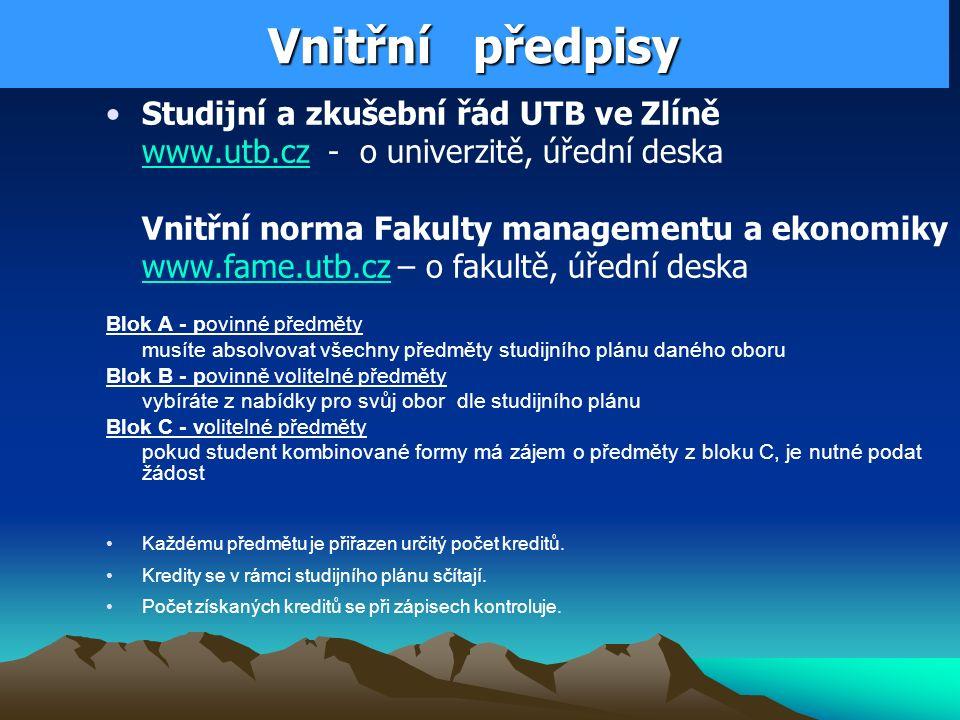 Vnitřní předpisy Studijní a zkušební řád UTB ve Zlíně www.utb.cz - o univerzitě, úřední deska Vnitřní norma Fakulty managementu a ekonomiky www.fame.u