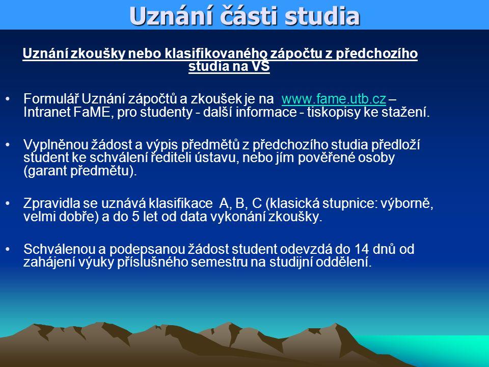 Uznání části studia Uznání zkoušky nebo klasifikovaného zápočtu z předchozího studia na VŠ Formulář Uznání zápočtů a zkoušek je na www.fame.utb.cz – I