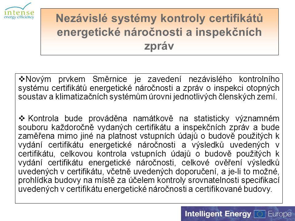 Nezávislé systémy kontroly certifikátů energetické náročnosti a inspekčních zpráv  Novým prvkem Směrnice je zavedení nezávislého kontrolního systému certifikátů energetické náročnosti a zpráv o inspekci otopných soustav a klimatizačních systémům úrovni jednotlivých členských zemí.
