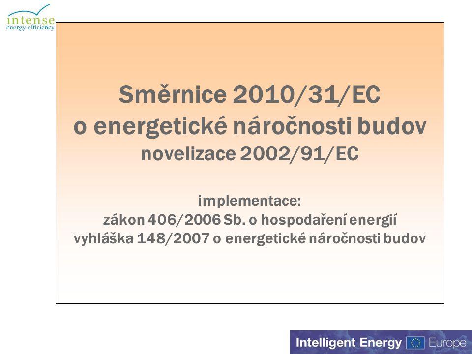 Směrnice 2010/31/EC o energetické náročnosti budov novelizace 2002/91/EC implementace: zákon 406/2006 Sb.