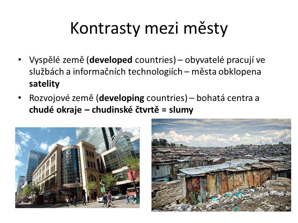 Kontrasty mezi městy Vyspělé země (developed countries) – obyvatelé pracují ve službách a informačních technologiích – města obklopena satelity Rozvoj