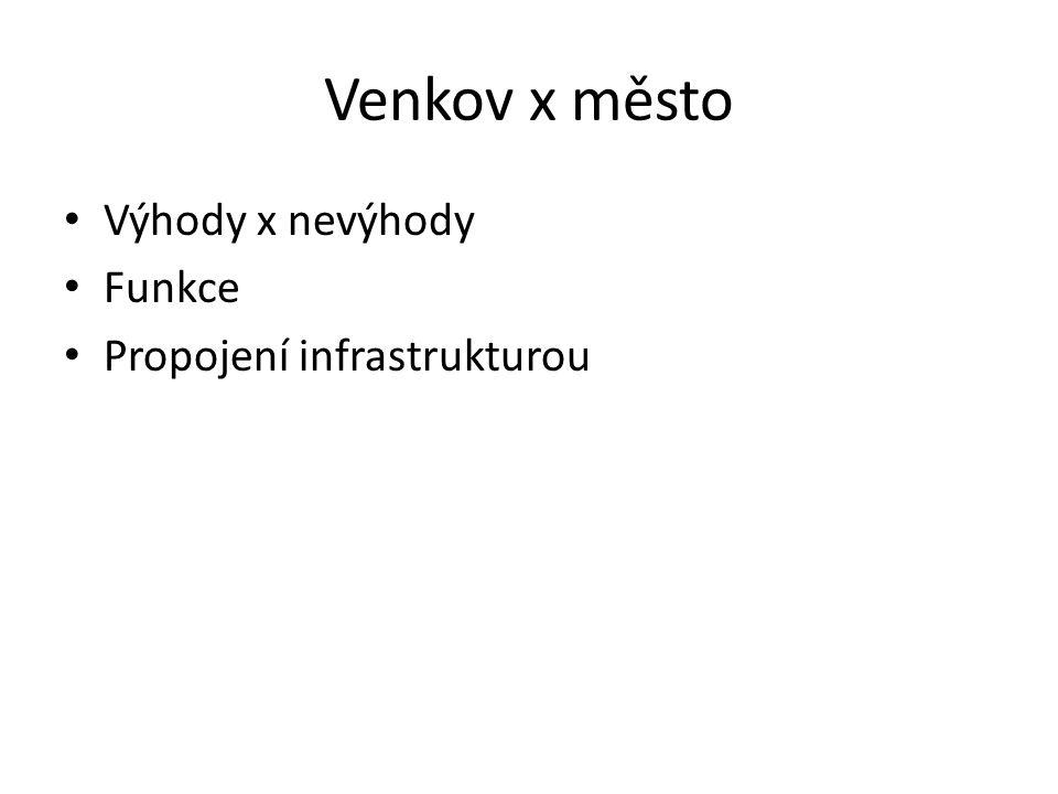 Venkov x město Výhody x nevýhody Funkce Propojení infrastrukturou