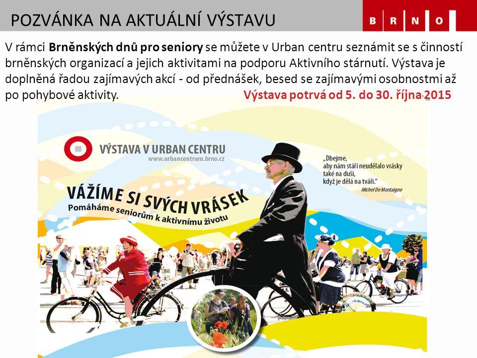 POZVÁNKA NA AKTUÁLNÍ VÝSTAVU V rámci Brněnských dnů pro seniory se můžete v Urban centru seznámit se s činností brněnských organizací a jejich aktivitami na podporu Aktivního stárnutí.