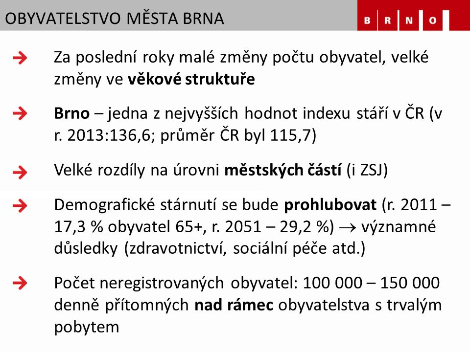 OBYVATELSTVO MĚSTA BRNA Za poslední roky malé změny počtu obyvatel, velké změny ve věkové struktuře Brno – jedna z nejvyšších hodnot indexu stáří v ČR (v r.