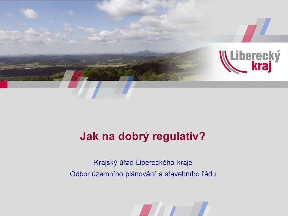 Jak na dobrý regulativ? Krajský úřad Libereckého kraje Odbor územního plánování a stavebního řádu