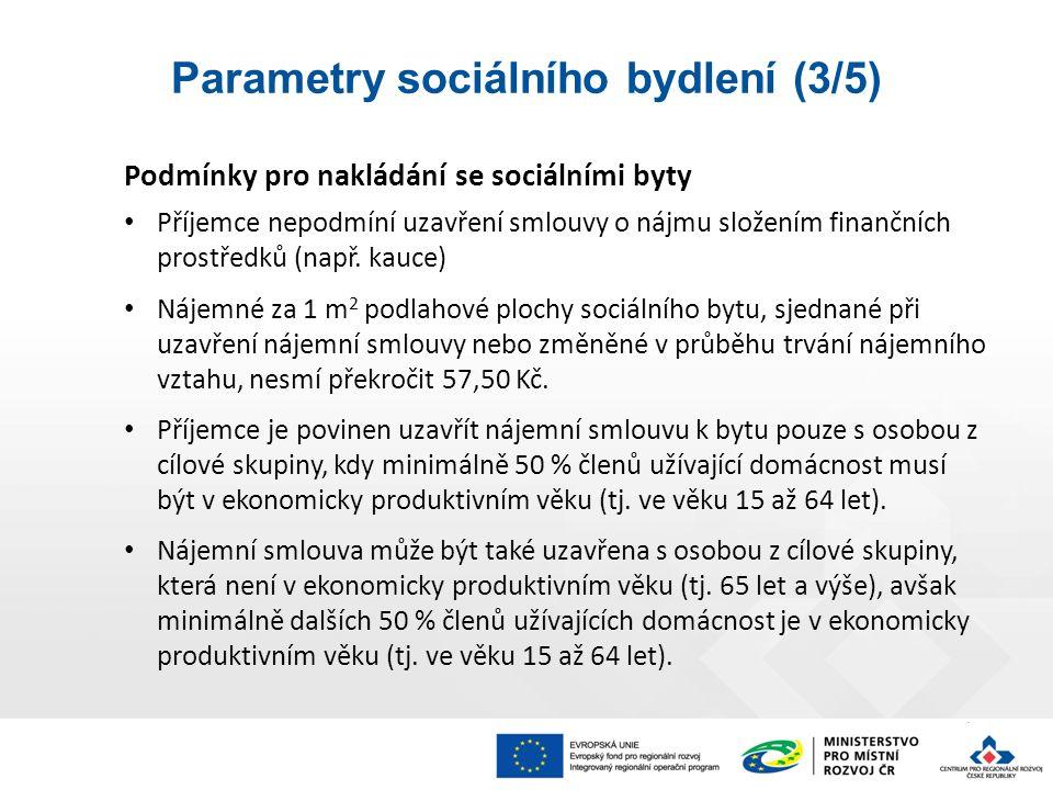 Podmínky pro nakládání se sociálními byty Příjemce nepodmíní uzavření smlouvy o nájmu složením finančních prostředků (např.