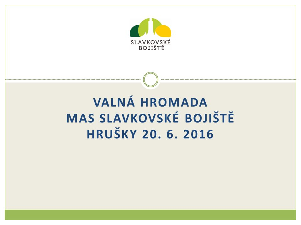 VALNÁ HROMADA MAS SLAVKOVSKÉ BOJIŠTĚ HRUŠKY 20. 6. 2016