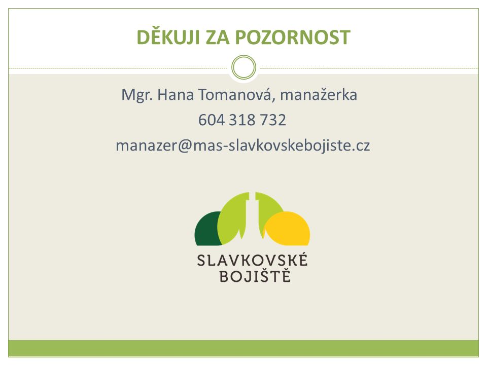 DĚKUJI ZA POZORNOST Mgr. Hana Tomanová, manažerka 604 318 732 manazer@mas-slavkovskebojiste.cz