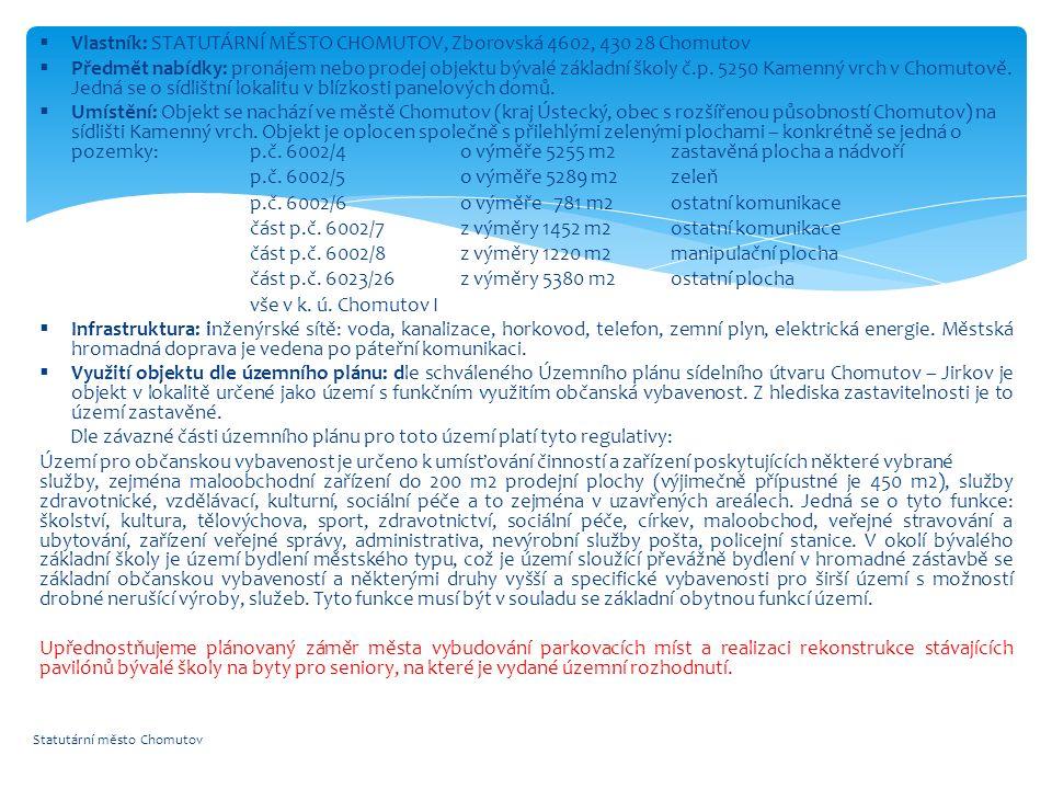 Statutární město Chomutov  Vlastník: STATUTÁRNÍ MĚSTO CHOMUTOV, Zborovská 4602, 430 28 Chomutov  Předmět nabídky: pronájem nebo prodej objektu bývalé základní školy č.p.