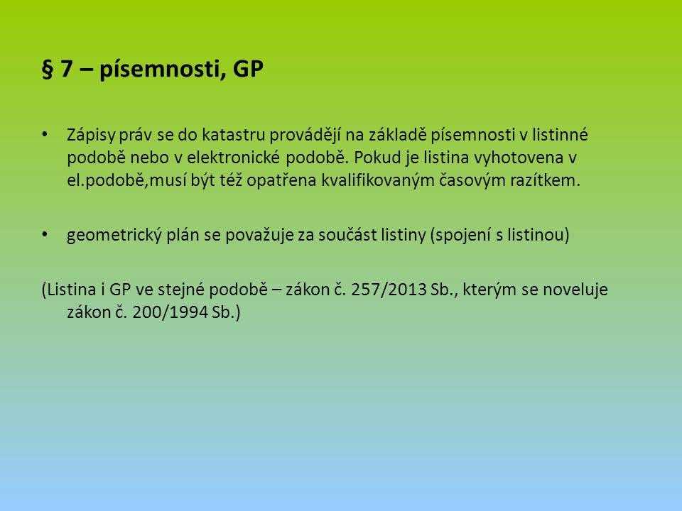 § 7 – písemnosti, GP Zápisy práv se do katastru provádějí na základě písemnosti v listinné podobě nebo v elektronické podobě.