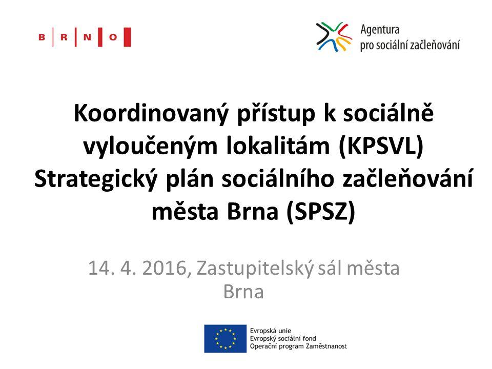 Koordinovaný přístup k sociálně vyloučeným lokalitám (KPSVL) Strategický plán sociálního začleňování města Brna (SPSZ) 14.