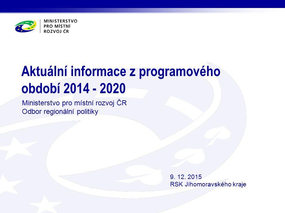 Aktuální informace z programového období 2014 - 2020 Ministerstvo pro místní rozvoj ČR Odbor regionální politiky 9.