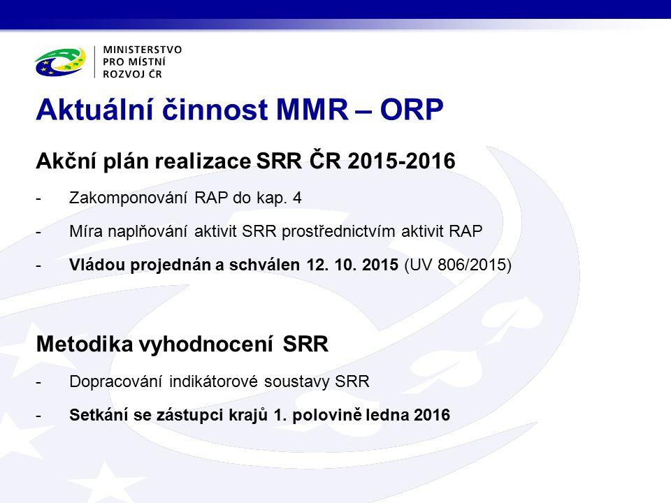 Akční plán realizace SRR ČR 2015-2016 -Zakomponování RAP do kap. 4 -Míra naplňování aktivit SRR prostřednictvím aktivit RAP -Vládou projednán a schvál