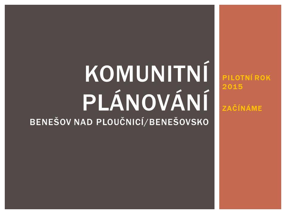 PILOTNÍ ROK 2015 ZAČÍNÁME KOMUNITNÍ PLÁNOVÁNÍ BENEŠOV NAD PLOUČNICÍ/BENEŠOVSKO