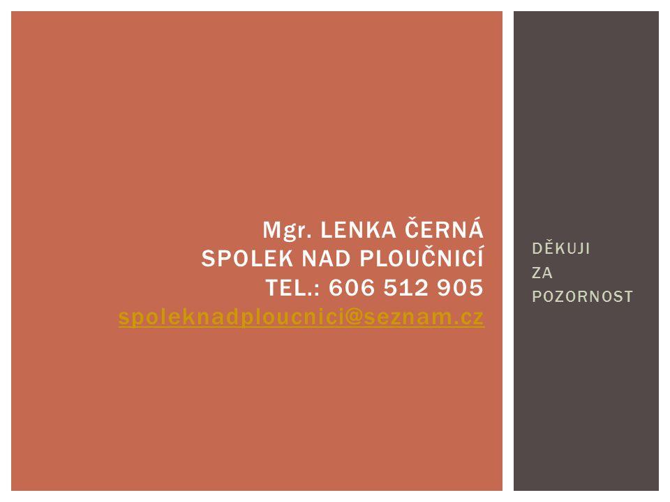 DĚKUJI ZA POZORNOST Mgr. LENKA ČERNÁ SPOLEK NAD PLOUČNICÍ TEL.: 606 512 905 spoleknadploucnici@seznam.cz spoleknadploucnici@seznam.cz