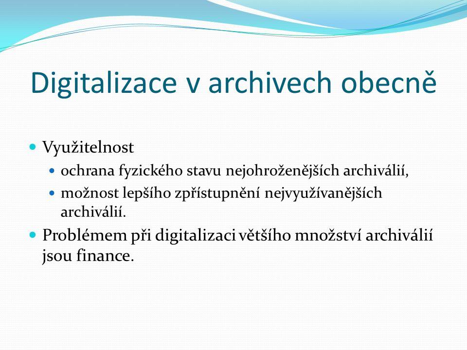 Digitalizace v archivech obecně Využitelnost ochrana fyzického stavu nejohroženějších archiválií, možnost lepšího zpřístupnění nejvyužívanějších archiválií.