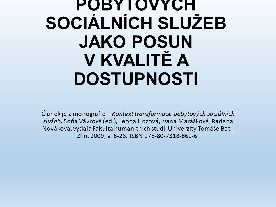 DEINSTITUCIONALIZCE POBYTOVÝCH SOCIÁLNÍCH SLUŽEB JAKO POSUN V KVALITĚ A DOSTUPNOSTI Článek je z monografie - Kontext transformace pobytových sociálních služeb, Soňa Vávrová (ed.), Leona Hozová, Ivana Marášková, Radana Nováková, vydala Fakulta humanitních studií Univerzity Tomáše Bati, Zlín, 2009, s.