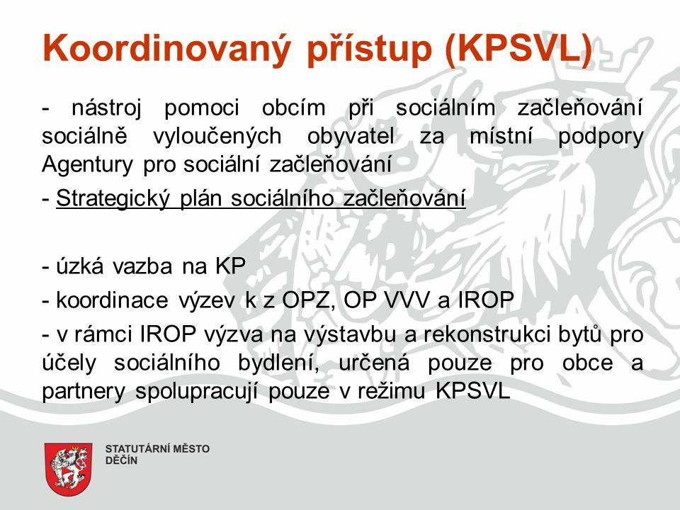Koordinovaný přístup (KPSVL) - nástroj pomoci obcím při sociálním začleňování sociálně vyloučených obyvatel za místní podpory Agentury pro sociální začleňování - Strategický plán sociálního začleňování - úzká vazba na KP - koordinace výzev k z OPZ, OP VVV a IROP - v rámci IROP výzva na výstavbu a rekonstrukci bytů pro účely sociálního bydlení, určená pouze pro obce a partnery spolupracují pouze v režimu KPSVL