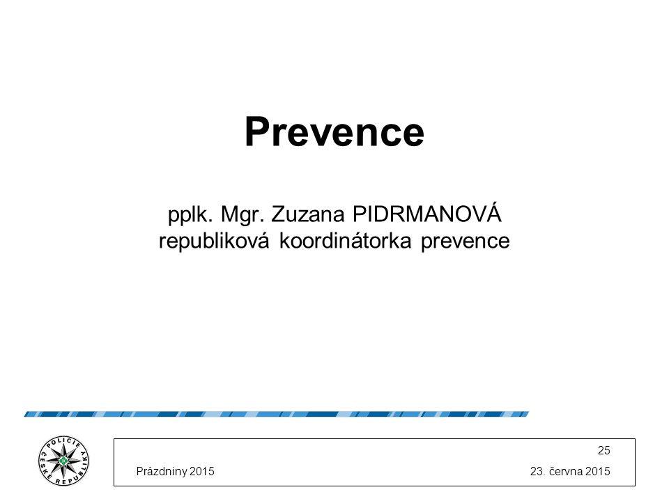23. června 2015Prázdniny 2015 25 Prevence pplk. Mgr.