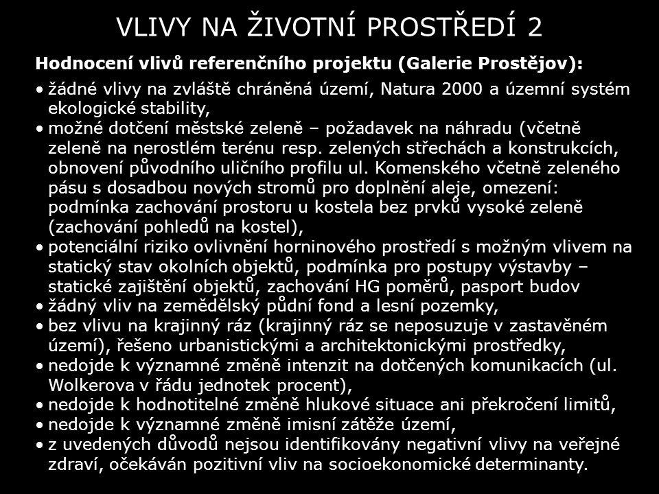 VLIVY NA ŽIVOTNÍ PROSTŘEDÍ 2 Hodnocení vlivů referenčního projektu (Galerie Prostějov): žádné vlivy na zvláště chráněná území, Natura 2000 a územní sy