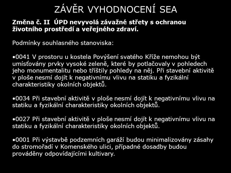 ZÁVĚR VYHODNOCENÍ SEA Změna č. II ÚPD nevyvolá závažné střety s ochranou životního prostředí a veřejného zdraví. Podmínky souhlasného stanoviska: 0041