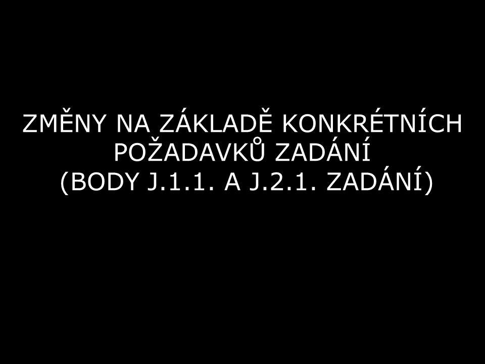 ZMĚNY NA ZÁKLADĚ KONKRÉTNÍCH POŽADAVKŮ ZADÁNÍ (BODY J.1.1. A J.2.1. ZADÁNÍ)