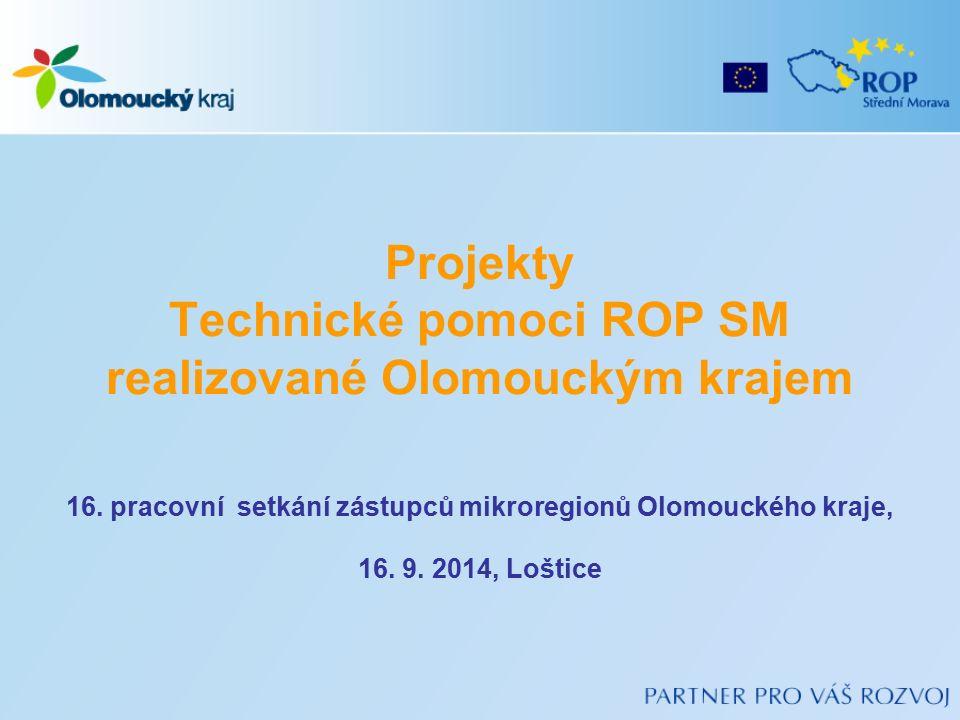 Projekty Technické pomoci ROP SM realizované Olomouckým krajem 16. pracovní setkání zástupců mikroregionů Olomouckého kraje, 16. 9. 2014, Loštice