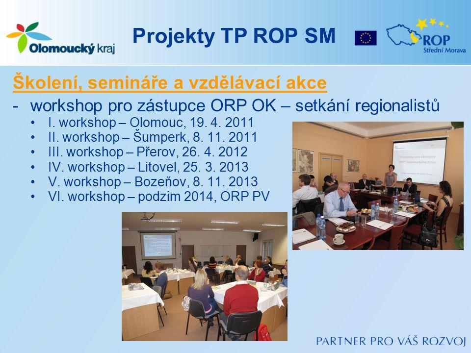Projekty TP ROP SM Školení, semináře a vzdělávací akce -workshop pro zástupce ORP OK – setkání regionalistů I. workshop – Olomouc, 19. 4. 2011 II. wor