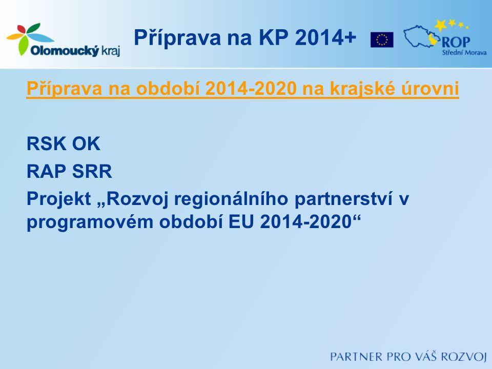 """Příprava na KP 2014+ Příprava na období 2014-2020 na krajské úrovni RSK OK RAP SRR Projekt """"Rozvoj regionálního partnerství v programovém období EU 20"""