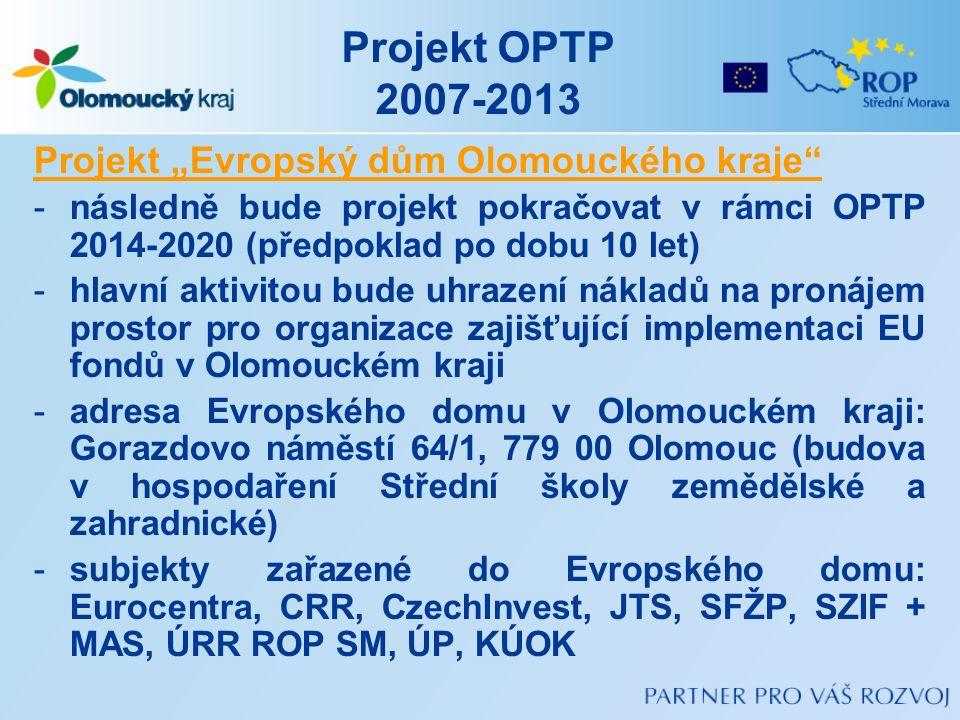 """Projekt OPTP 2007-2013 Projekt """"Evropský dům Olomouckého kraje"""" -následně bude projekt pokračovat v rámci OPTP 2014-2020 (předpoklad po dobu 10 let) -"""