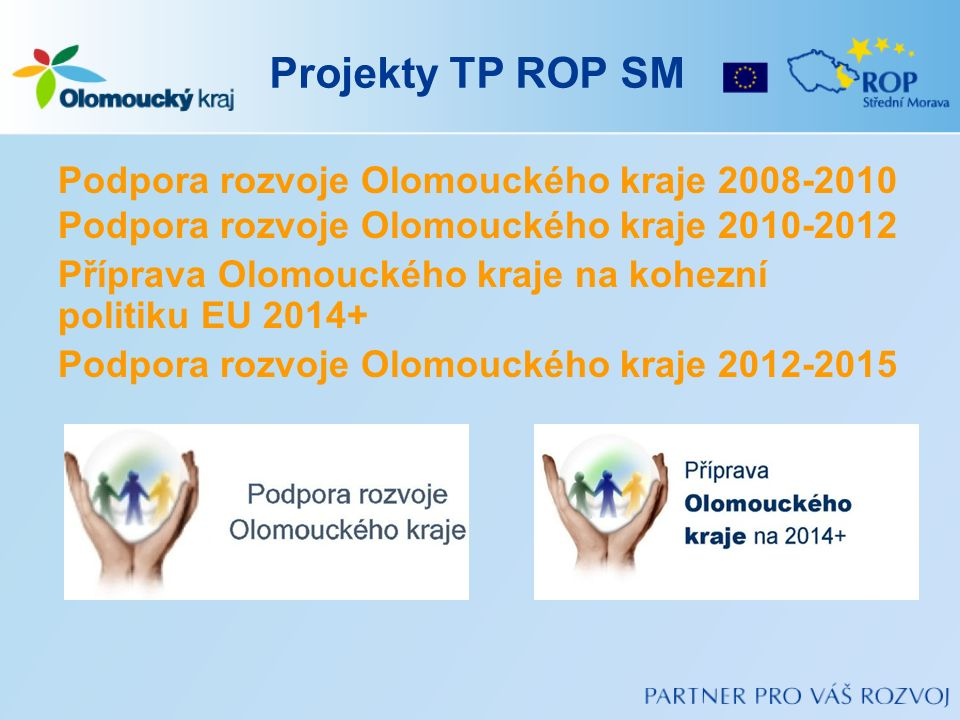 Projekty TP ROP SM Podpora rozvoje Olomouckého kraje 2008-2010 Podpora rozvoje Olomouckého kraje 2010-2012 Příprava Olomouckého kraje na kohezní polit