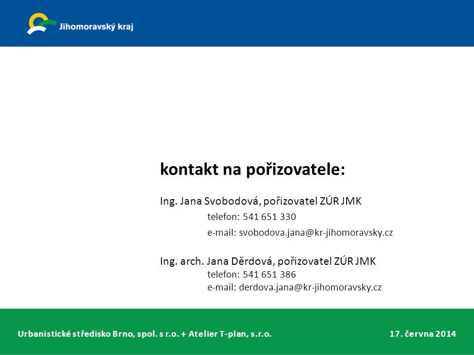 Urbanistické středisko Brno, spol. s r.o. + Atelier T-plan, s.r.o.17. června 2014 kontakt na pořizovatele: Ing. Jana Svobodová, pořizovatel ZÚR JMK te