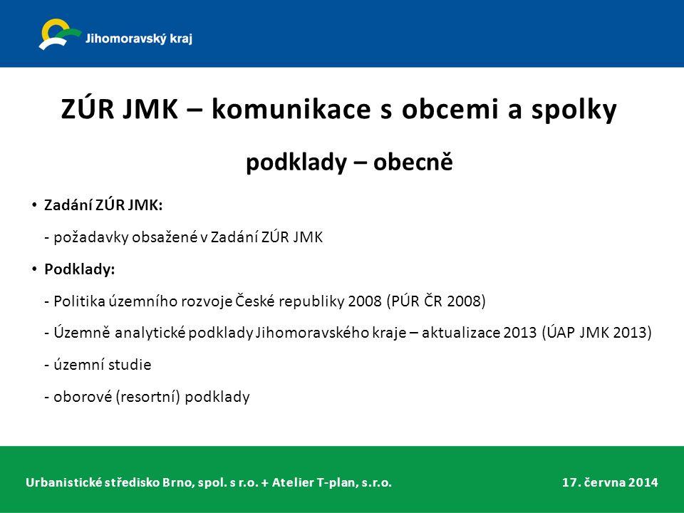 Urbanistické středisko Brno, spol. s r.o. + Atelier T-plan, s.r.o.17. června 2014 podklady – obecně Zadání ZÚR JMK: - požadavky obsažené v Zadání ZÚR