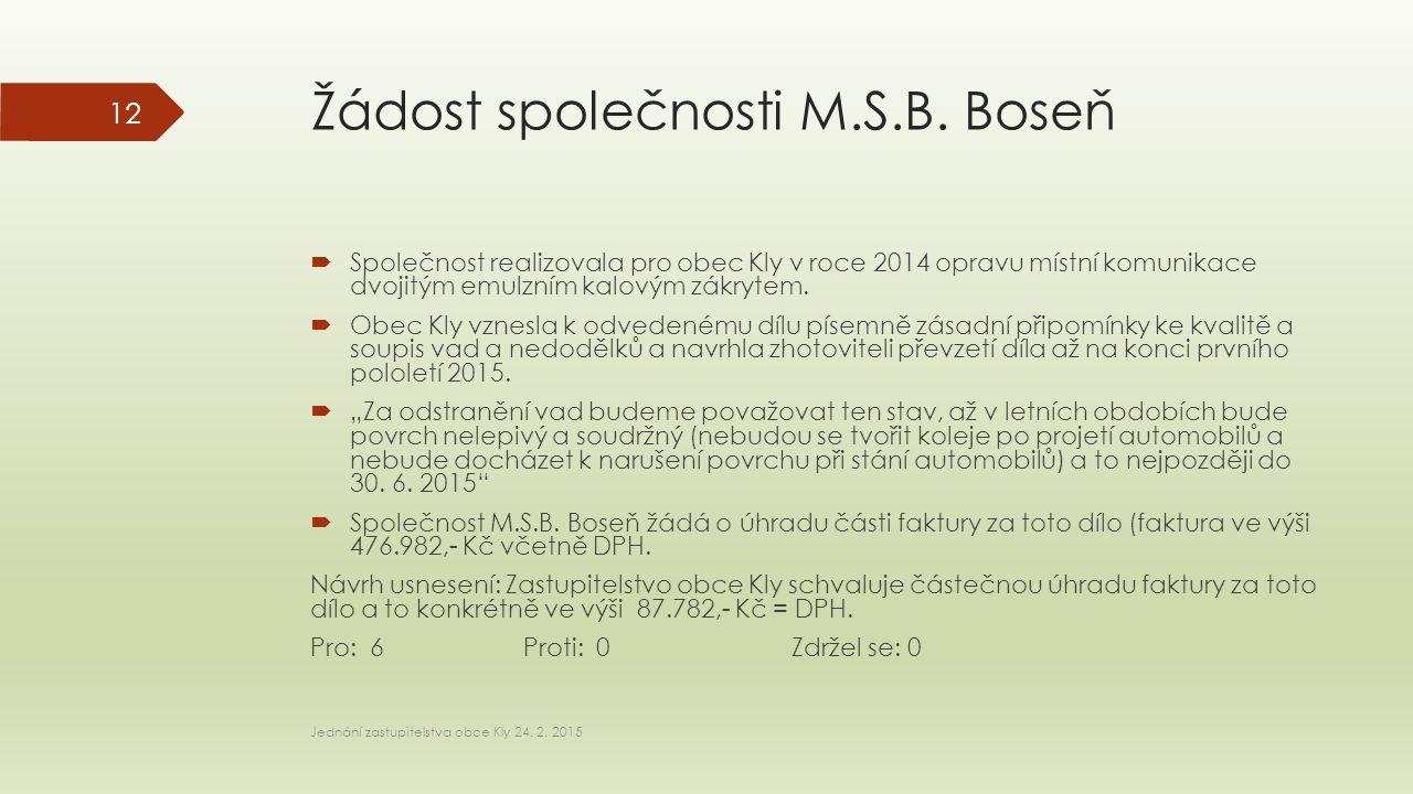 Žádost společnosti M.S.B. Boseň  Společnost realizovala pro obec Kly v roce 2014 opravu místní komunikace dvojitým emulzním kalovým zákrytem.  Obec