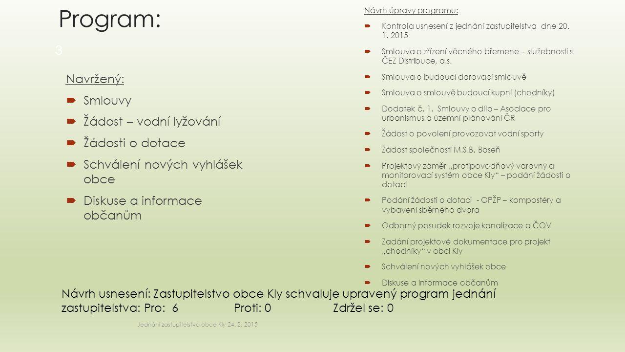 Program: Navržený:  Smlouvy  Žádost – vodní lyžování  Žádosti o dotace  Schválení nových vyhlášek obce  Diskuse a informace občanům Návrh úpravy