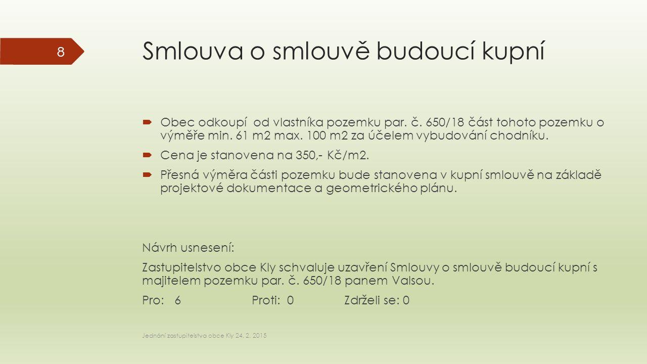 Smlouva o smlouvě budoucí kupní – parc. č. 650/18 Jednání zastupitelstva obce Kly 24. 2. 2015 9