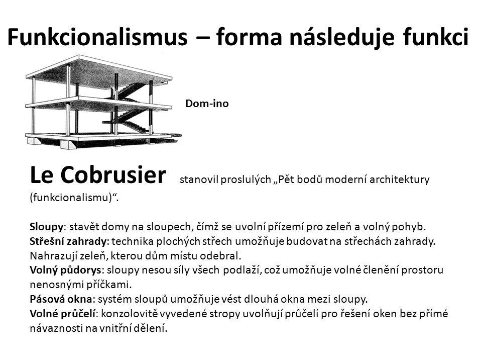 """Funkcionalismus – forma následuje funkci Le Cobrusier stanovil proslulých """"Pět bodů moderní architektury (funkcionalismu) ."""