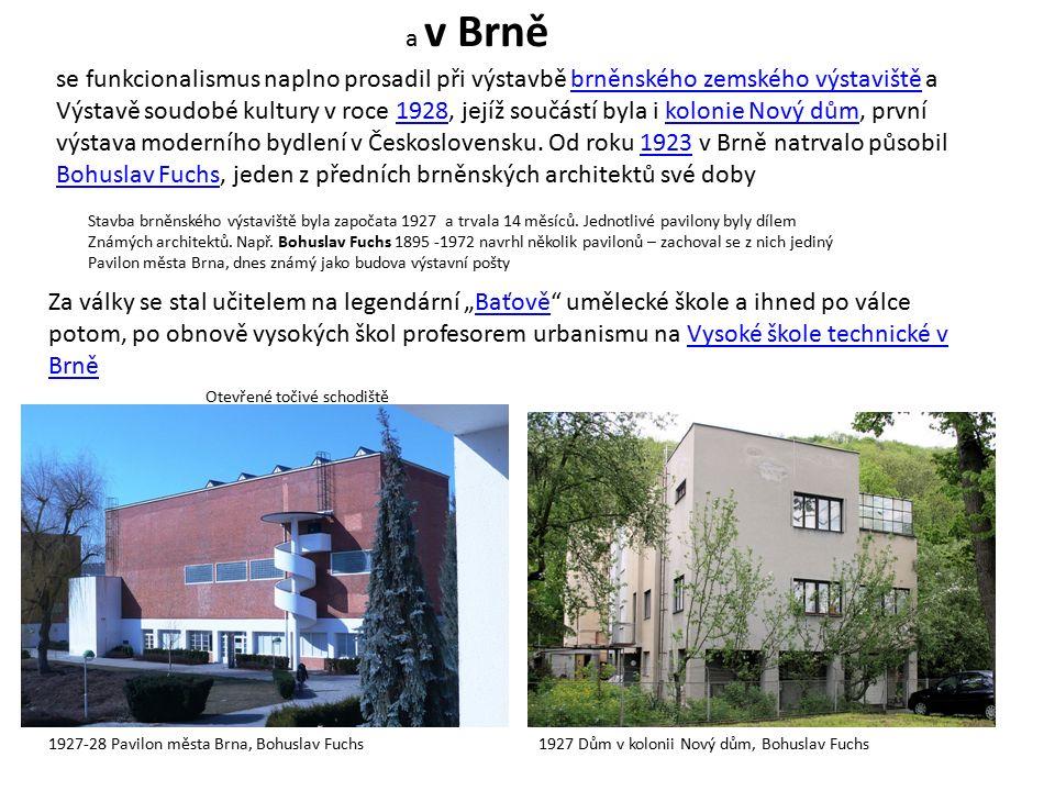 a v Brně se funkcionalismus naplno prosadil při výstavbě brněnského zemského výstaviště a Výstavě soudobé kultury v roce 1928, jejíž součástí byla i kolonie Nový dům, první výstava moderního bydlení v Československu.