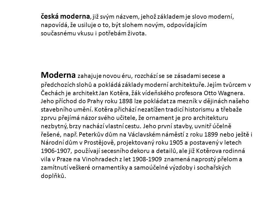 Moderna zahajuje novou éru, rozchází se se zásadami secese a předchozích slohů a pokládá základy moderní architektuře.