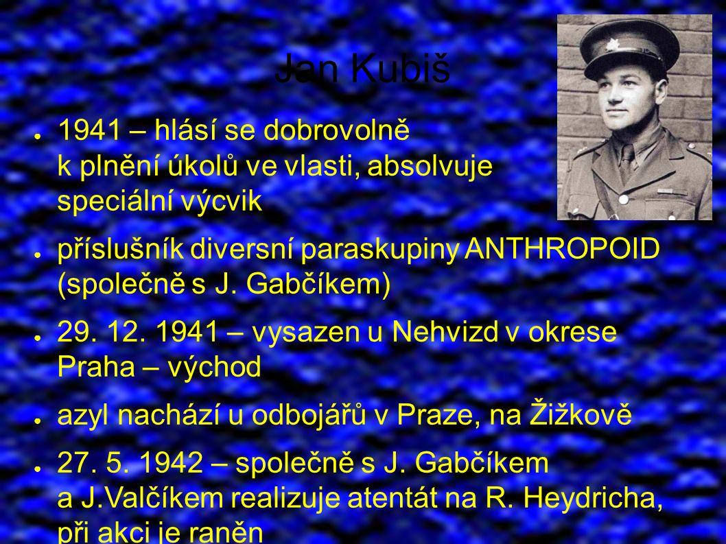 Jan Kubiš ● 1941 – hlásí se dobrovolně k plnění úkolů ve vlasti, absolvuje speciální výcvik ● příslušník diversní paraskupiny ANTHROPOID (společně s J.