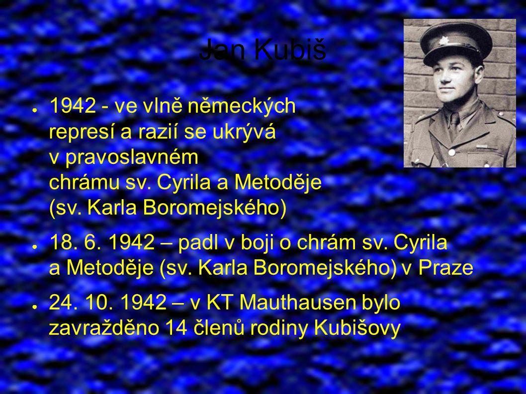Jan Kubiš ● 1942 - ve vlně německých represí a razií se ukrývá v pravoslavném chrámu sv.