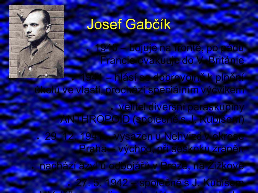 Josef Gabčík ● 1940 – bojuje na frontě, po pádu Francie evakuuje do V.