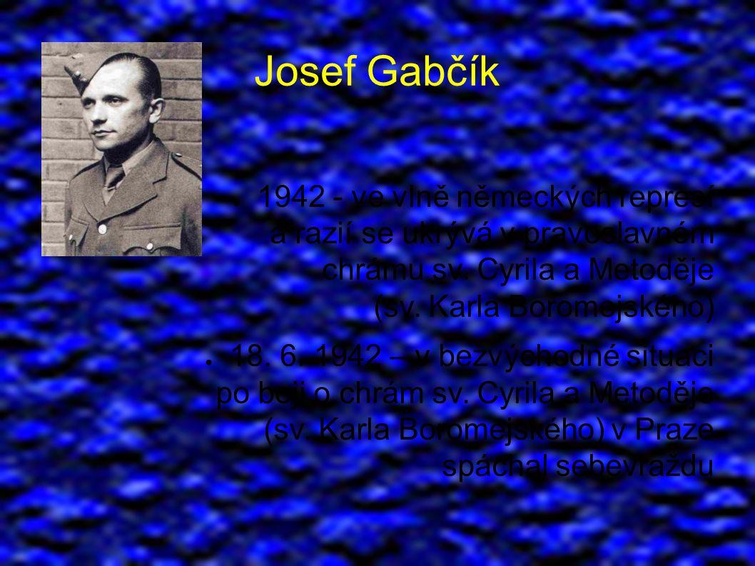 Josef Gabčík ● 1942 - ve vlně německých represí a razií se ukrývá v pravoslavném chrámu sv.
