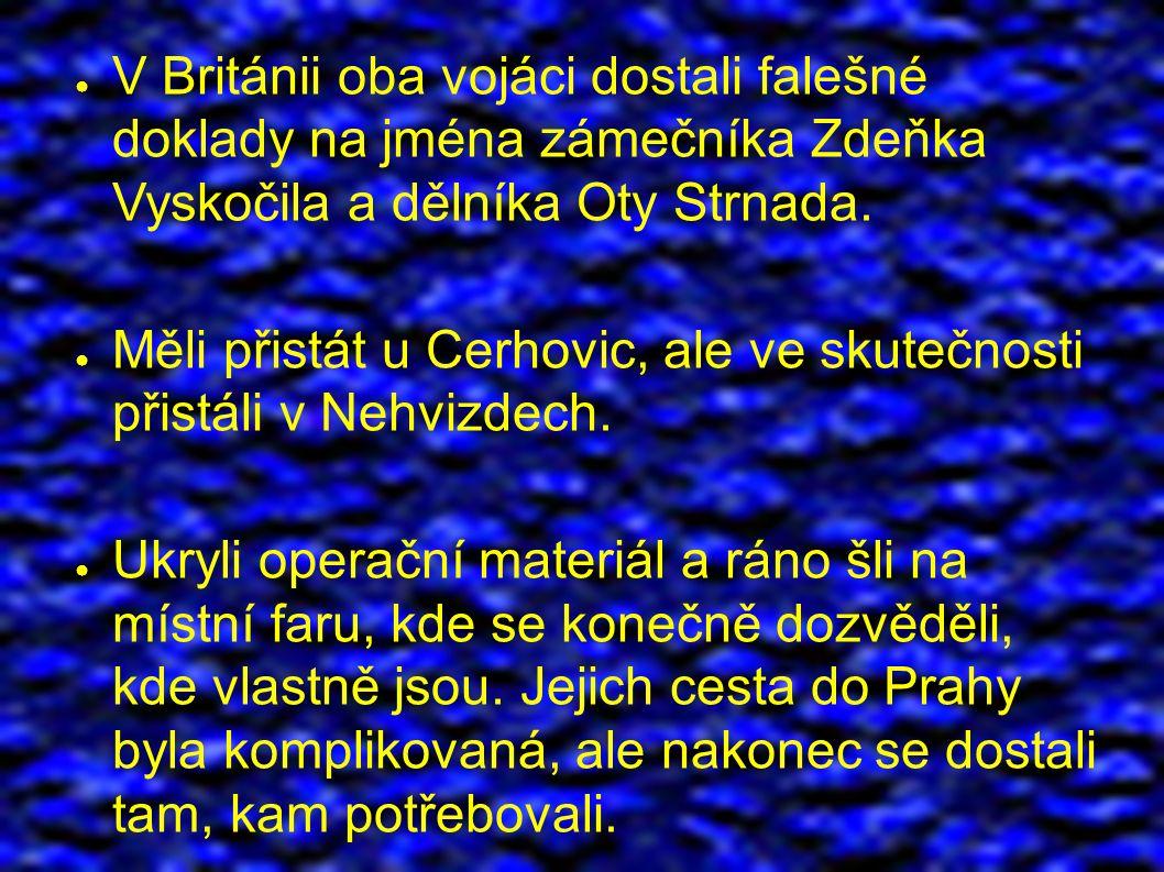 ● V Británii oba vojáci dostali falešné doklady na jména zámečníka Zdeňka Vyskočila a dělníka Oty Strnada.