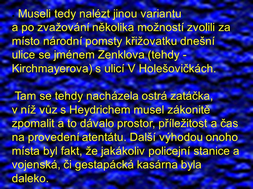 ● Museli tedy nalézt jinou variantu a po zvažování několika možností zvolili za místo národní pomsty křižovatku dnešní ulice se jménem Zenklova (tehdy - Kirchmayerova) s ulicí V Holešovičkách.