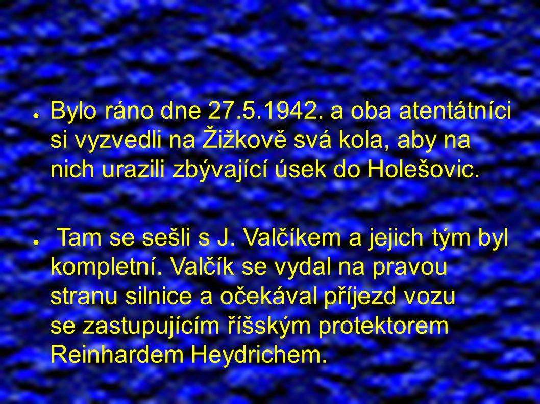 ● Bylo ráno dne 27.5.1942.