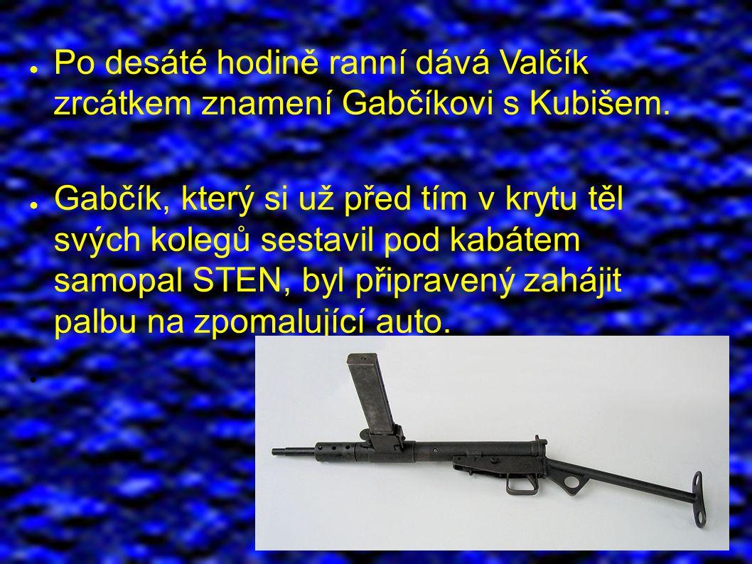 ● Po desáté hodině ranní dává Valčík zrcátkem znamení Gabčíkovi s Kubišem.