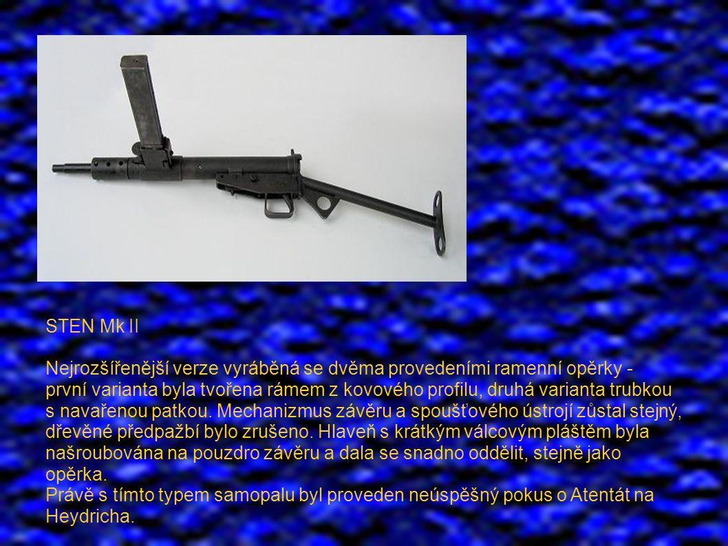 STEN Mk II Nejrozšířenější verze vyráběná se dvěma provedeními ramenní opěrky - první varianta byla tvořena rámem z kovového profilu, druhá varianta trubkou s navařenou patkou.
