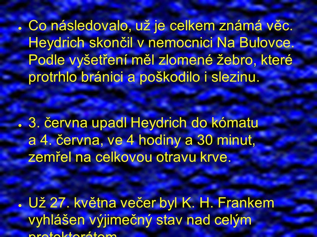 ● Co následovalo, už je celkem známá věc. Heydrich skončil v nemocnici Na Bulovce.