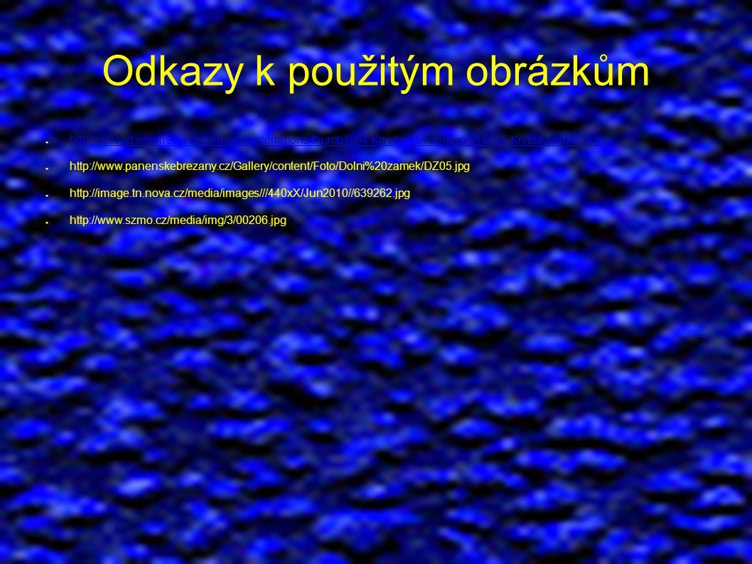 Odkazy k použitým obrázkům ● http://upload.wikimedia.org/wikipedia/commons/thumb/0/04/Krypta-pamatnik.jpg/180px-Krypta-pamatnik.jpg http://upload.wikimedia.org/wikipedia/commons/thumb/0/04/Krypta-pamatnik.jpg/180px-Krypta-pamatnik.jpg ● http://www.panenskebrezany.cz/Gallery/content/Foto/Dolni%20zamek/DZ05.jpg ● http://image.tn.nova.cz/media/images///440xX/Jun2010//639262.jpg ● http://www.szmo.cz/media/img/3/00206.jpg
